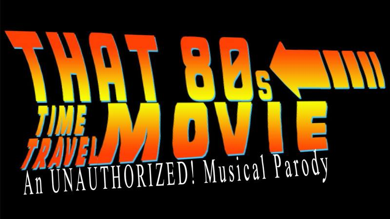 That 80s Time Travel Movie: The UNAUTHORIZED! Musical Parody